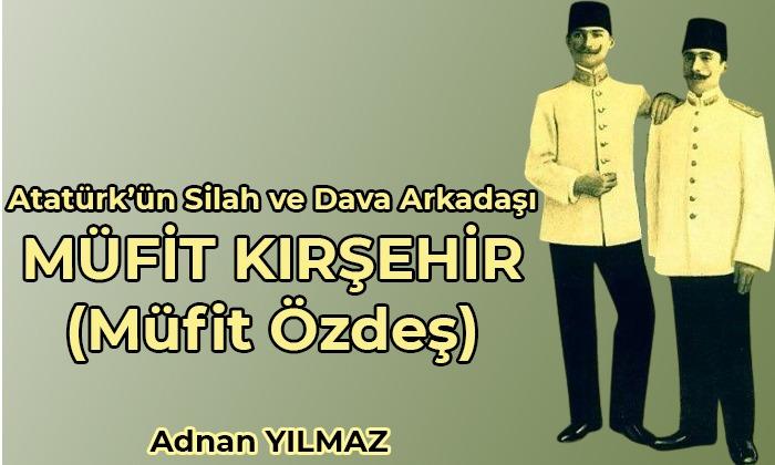 Atatürk'ün Silah ve Dava Arkadaşı: MÜFİT KIRŞEHİR