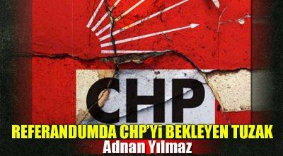 Referandumda CHP'yi Bekleyen Tuzak