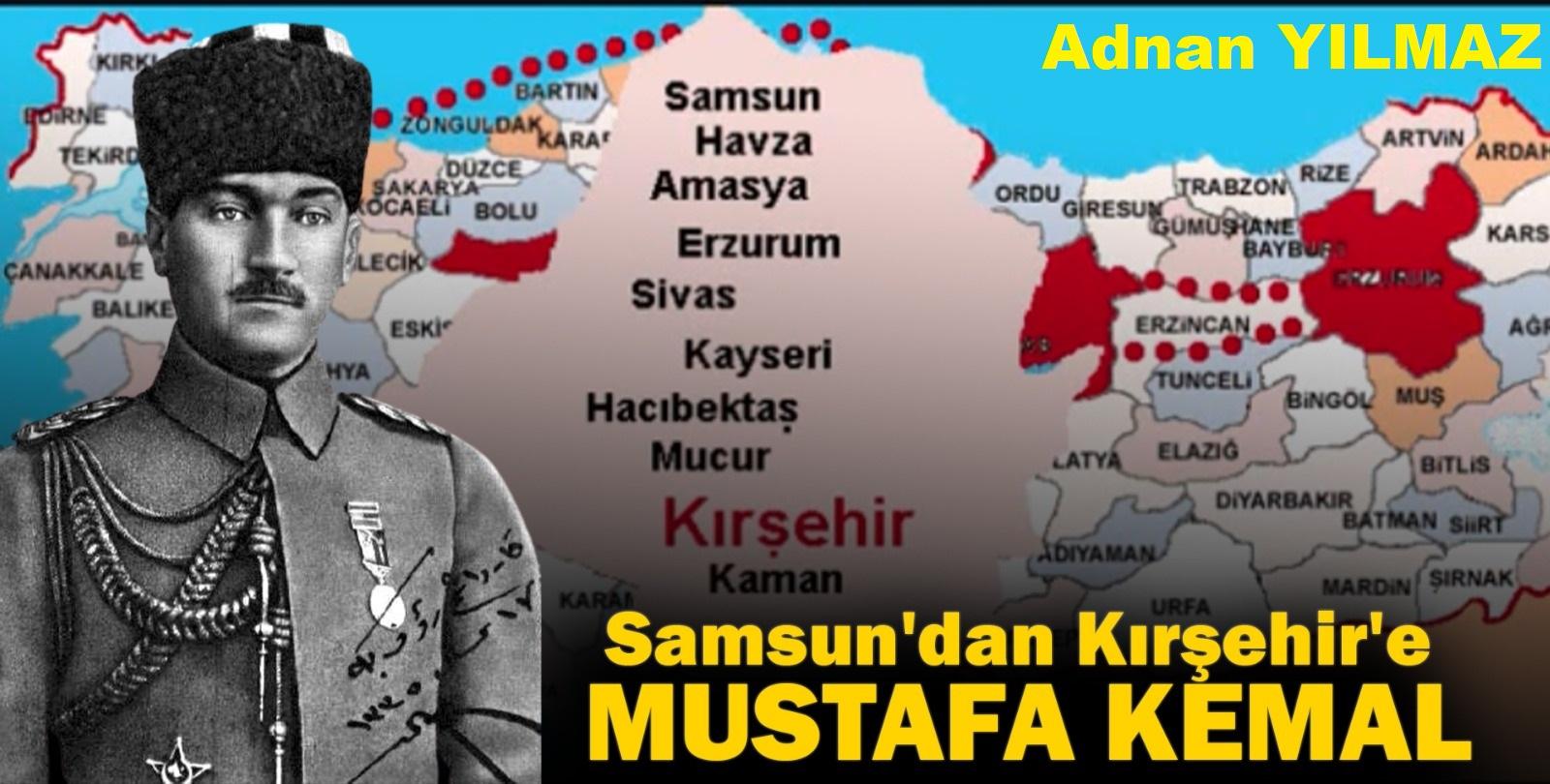 Samsun'dan Kırşehir'e, MUSTAFA KEMAL
