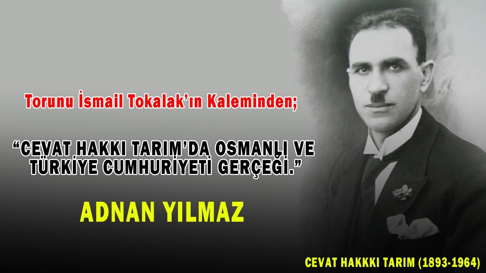 """Torunu İsmail Tokalak'ın Kaleminden;  """"CEVAT HAKKI TARIM'DA OSMANLI VE TÜRKİYE CUMHURİYETİ GERÇEĞİ."""""""