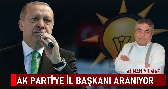 AK PARTİ'YE İL BAŞKANI ARANIYOR!