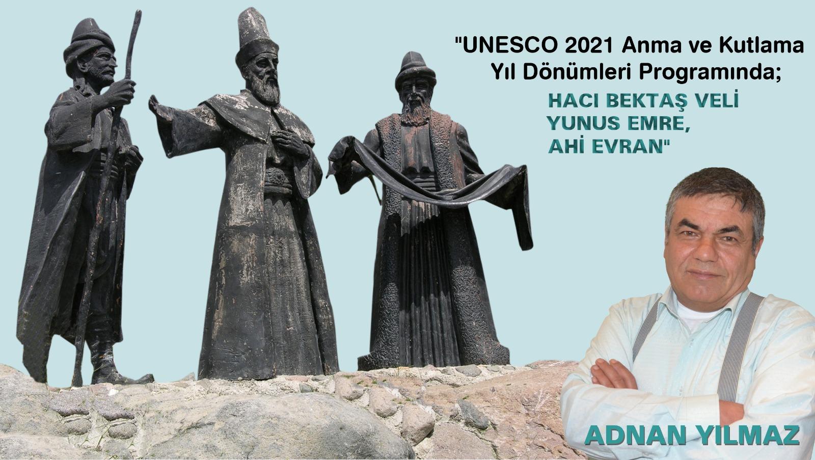 """""""UNESCO 2021 Anma ve Kutlama Yıl Dönümleri Programın da; HACI BEKTAŞ VELİ, YUNUS EMRE,AHİ EVRAN"""""""