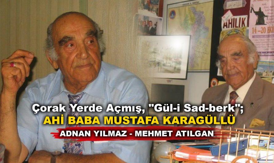 """Çorak Yerde Açmış, """"Gül-i Sad-berk"""" ;AHİ BABA MUSTAFA KARAGÜLLÜ  (1928-2018)"""