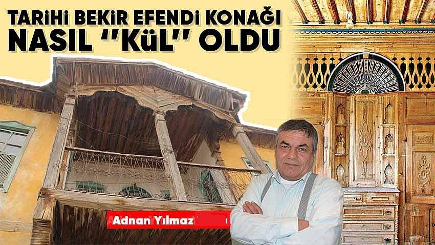 """""""BEKİR EFENDİ KONAĞI"""" NASIL """"KÜL"""" OLDU."""